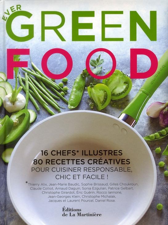 Ever green food ; 16 chefs illustres ; 80 recettes créatives pour cuisiner responsable, chic et facile !