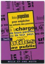 Modeste proposition pour empecher les enfants des pauvres d'etre a la charge de leurs parents ou - d