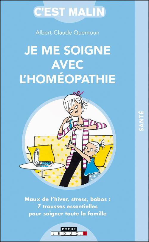 C'est malin poche ; je me soigne avec l'homéopathie ; maux de l'hiver, stress, bobos : 10 trousses essentielles pour soigner toute la famille
