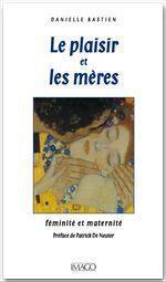 Le plaisir et les mères ; féminité et maternité
