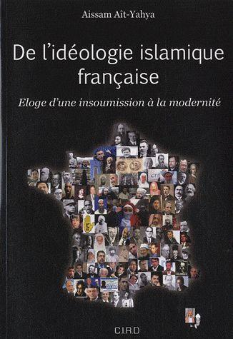 De l'idéologie islamique française ; éloge d'une insoumission à la modernité