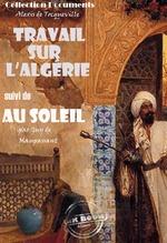 Vente Livre Numérique : Travail sur l'Algérie suivi de Au soleil (Maupassant)  - Alexis de TOCQUEVILLE