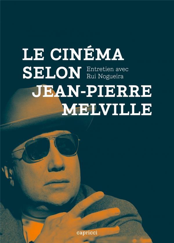 Le cinéma selon Jean-Pierre Melville - entretien avec Rui Nogueira
