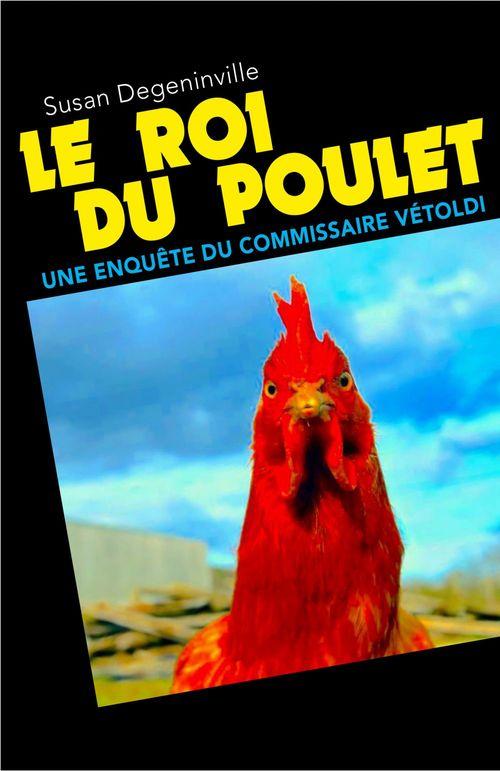 Le Roi du poulet  - Susan Degeninville