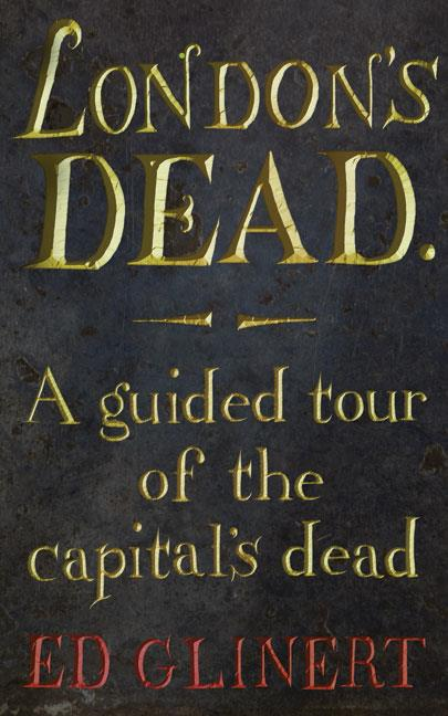 London's dead - a guided tour of the capital's dead