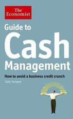 Guide to cash management: how to avoid a business credit crunch