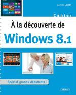 Vente Livre Numérique : A la découverte de Windows 8.1  - Mathieu Lavant