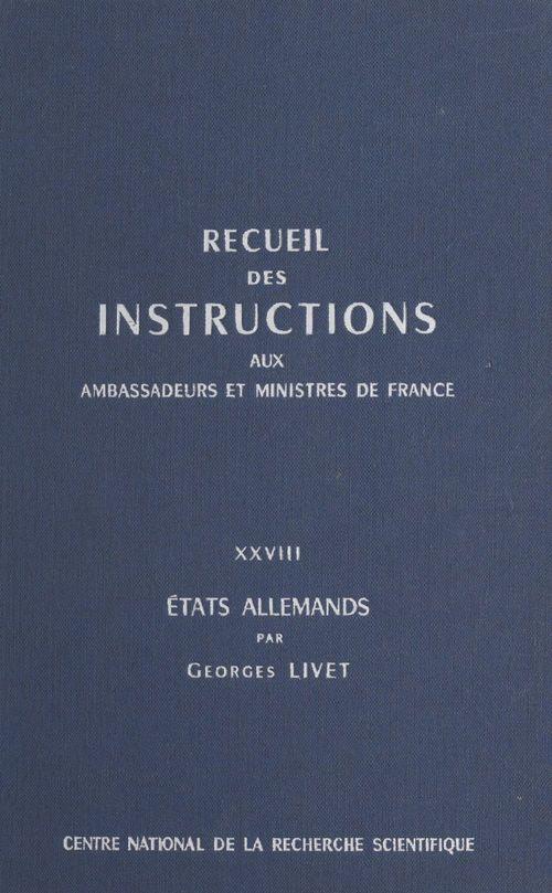 Recueil des instructions données aux ambassadeurs et ministres de France (28) : États allemands