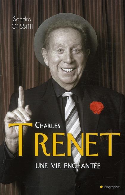 Charles Trenet ; une vie enchantée