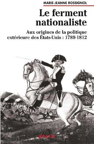 Le ferment nationaliste ; aux origines de la politique extérieure aux États-Unis : 1789-1812