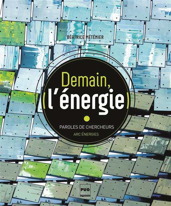Demain l'énergie ; paroles de chercheurs