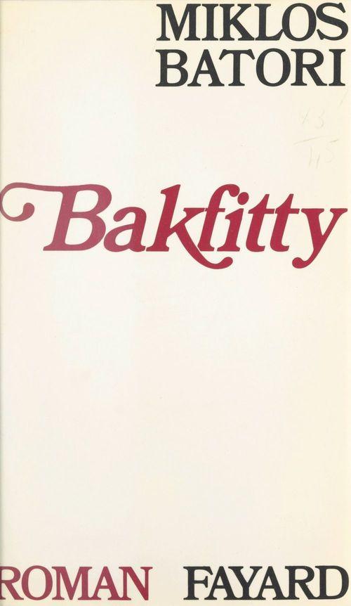 Bakfitty  - Miklos Batori