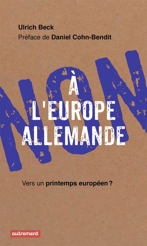 Non à l'Europe allemande ; vers un printemps européen ?