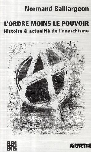 L'ordre moins le pouvoir ; histoire et actualité de l'anarchisme (4e édition)