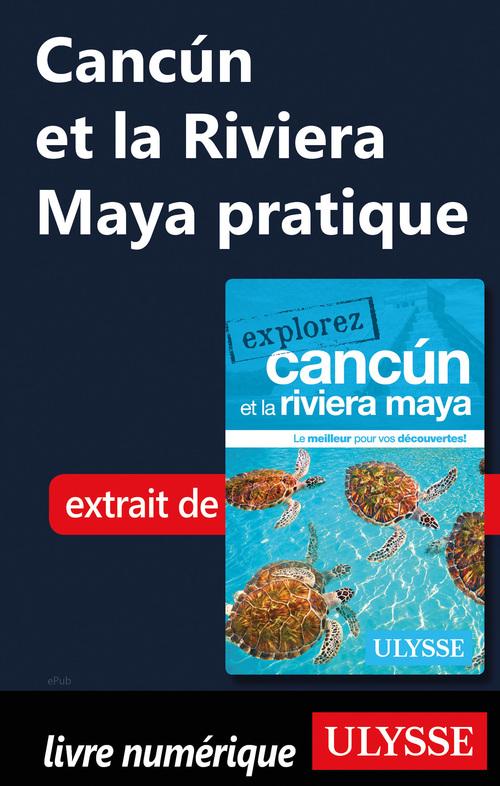 Cancún et la Riviera Maya pratique  - . Collectif