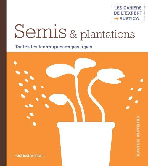 semis & plantations ; toutes les techniques en pas à pas