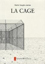 Couverture de La cage ; la construction de la cage