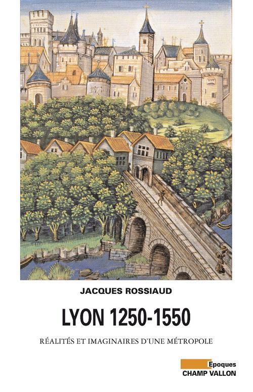 Lyon 1250-1550 ; réalités et imaginaires d'une métropol