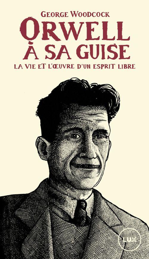 Orwell à sa guise ; la vie et l'oeuvre d'un esprit libre