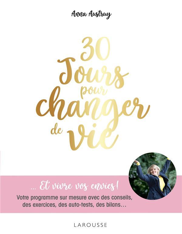 30 jours pour changer de vie... et vivre vos envies ! votre programme sur mesure avec des conseils, des exercices, des auto-tests, des bilans...