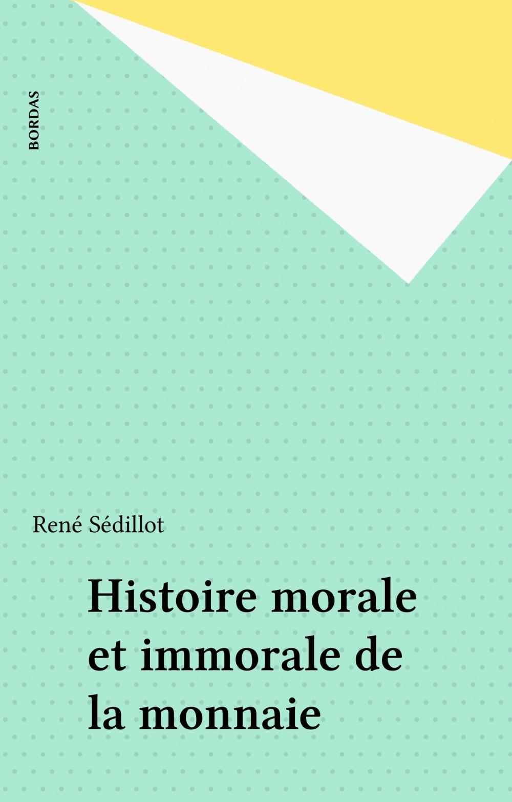 Histoire morale et immorale de la monnaie