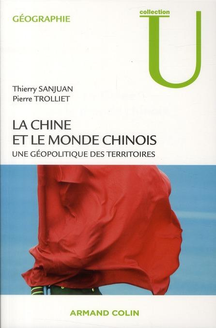 La Chine Et Le Monde Chinois ; Une Geopolitique Des Territoires