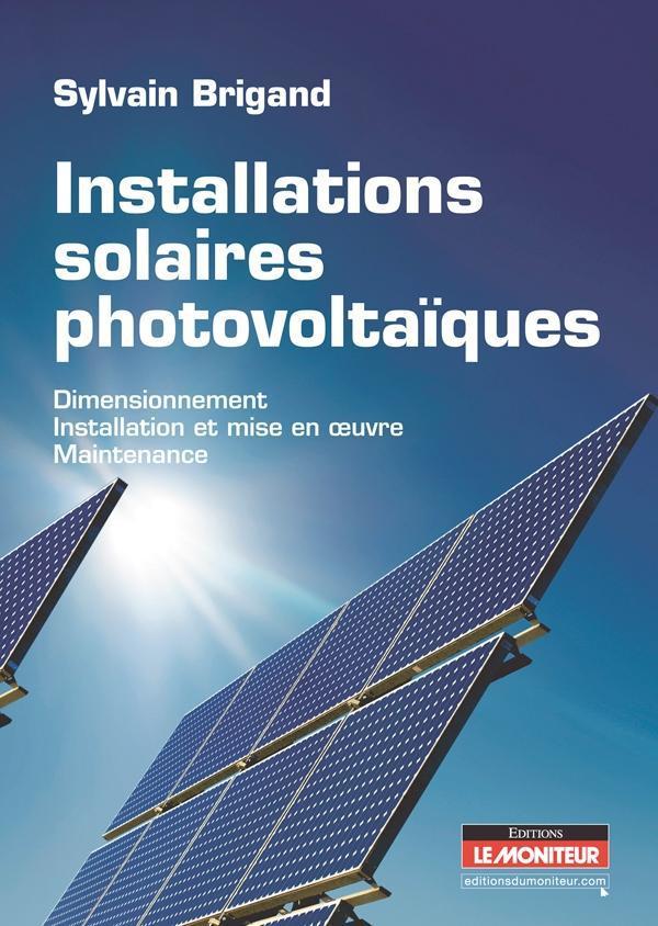 Installations Solaires Photovoltaiques ; Dimensionnement, Installation Et Mise En Oeuvre, Maintenance