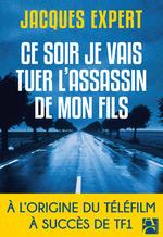 Vente EBooks : Ce soir je vais tuer l'assassin de mon fils  - Jacques Expert
