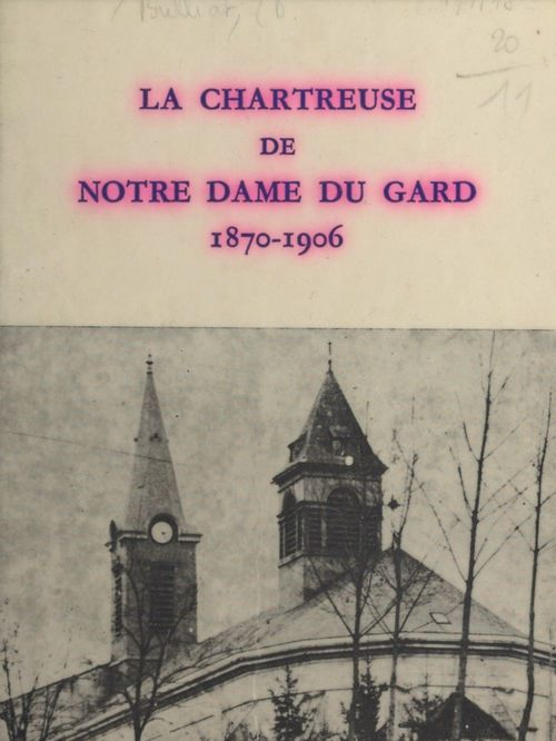 La chartreuse de Notre-Dame du Gard, 1870-1906  - Ambroise Bulliat