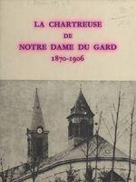 La chartreuse de Notre-Dame du Gard, 1870-1906