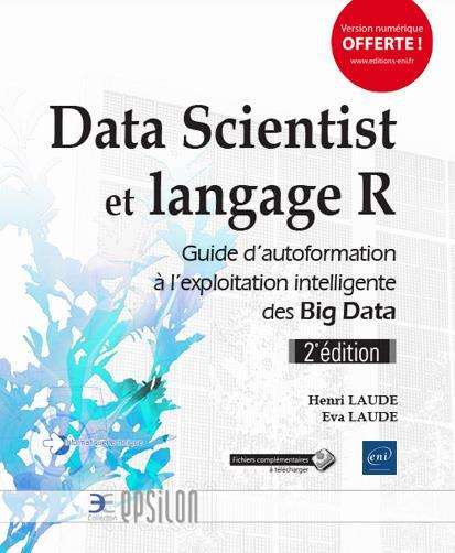 Data Scientist et langage R ; guide d'autoformation à l'exploitation intelligente des Big Data (2e édition)