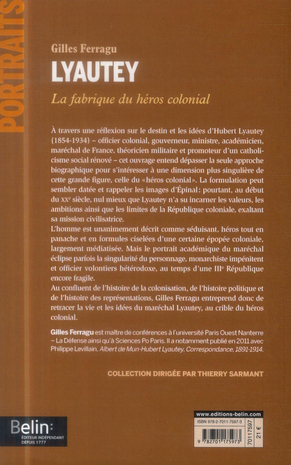 Lyautey ; la fabrique du héros colonial