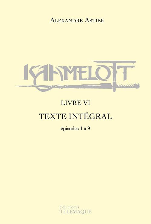Kaamelott - livre VI - Texte intégral - épisodes 1 à 9