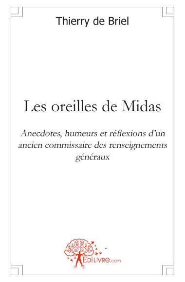 Les Oreilles De Midas ; Anecdotes, Humeurs Et Reflexions D'Un Ancien Commissaire Des Renseignements Generaux