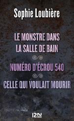 Vente Livre Numérique : Le monstre dans la salle de bains suivi de Numéro d'écrou 540 et Celle qui voulait mourir  - Sophie Loubière