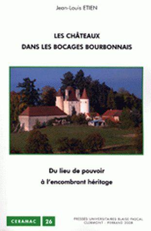 Les châteaux dans les bocages bourbonnais ; du lieu de pouvoir à l'encombrant héritage