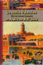 Le destin d'Antoine, fils de colons français en Algérie au xixe siecle