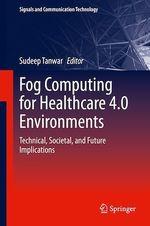 Fog Computing for Healthcare 4.0 Environments  - Sudeep Tanwar