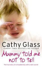 Vente EBooks : Mummy Told Me Not to Tell: The true story of a troubled boy with a dar  - Cathy Glass