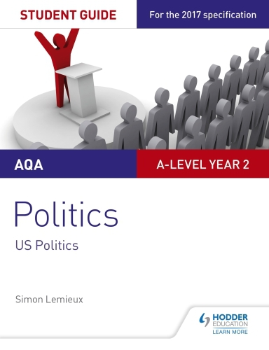 AQA A-level Politics Student Guide 4: Government and Politics of the U