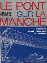 Le pont sur la Manche  - Jules Moch