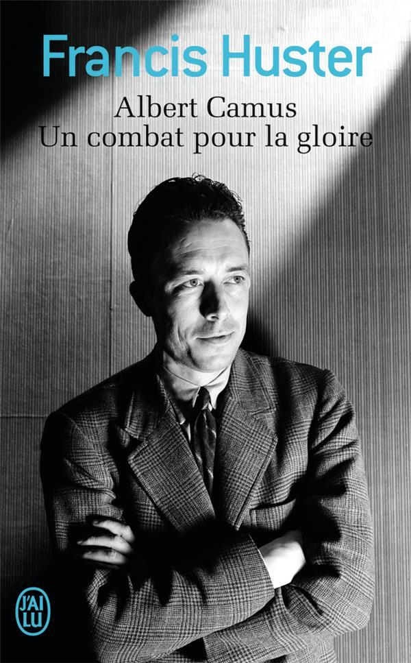 Albert Camus ; un combatant pour la gloire