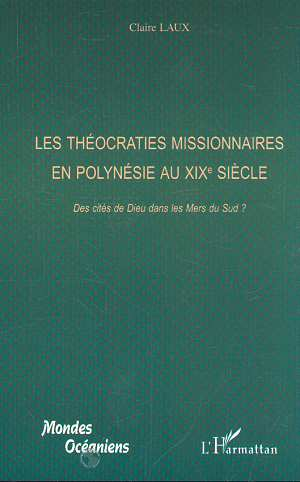Les theocraties missionnaires en polynesie au xixe - des cites de dieu dans les mers du sud ?