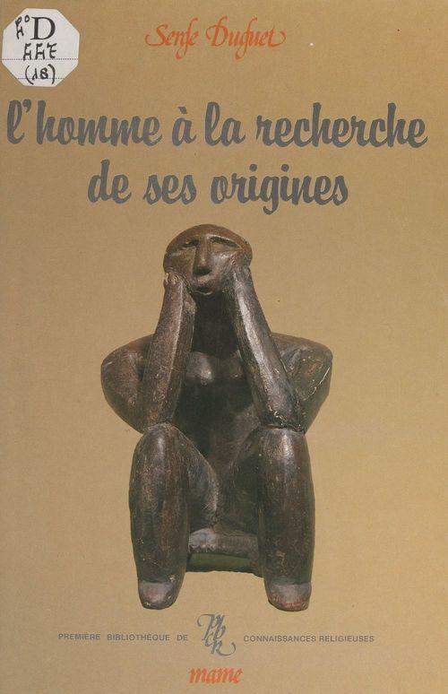 L'homme à la recherche de ses origines  - Serge Duguet