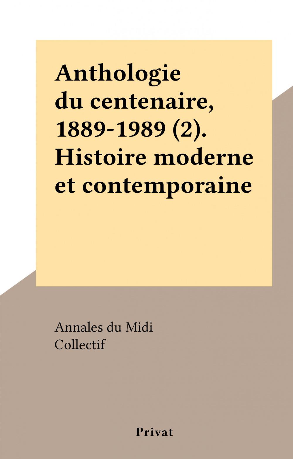 Anthologie du centenaire, 1889-1989 (2). Histoire moderne et contemporaine  - Annales Du Midi