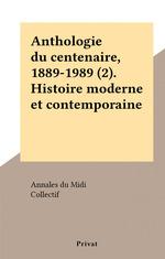 Anthologie du centenaire, 1889-1989 (2). Histoire moderne et contemporaine