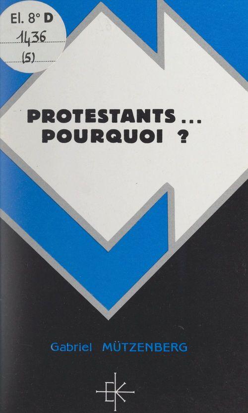 Protestants... pourquoi ?  - Gabriel Mutzenberg