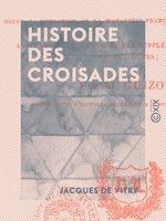 Vente EBooks : Histoire des croisades  - Jacques de Vitry