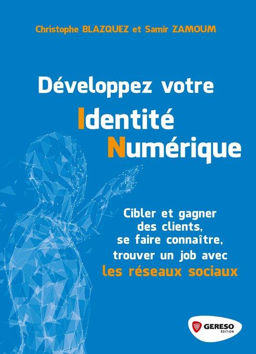 Développez votre identité numérique ; cibler et gagner des clients, se faire connaitre, trouver un job (4e édition)