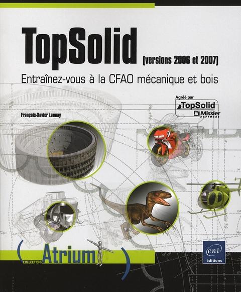 Topsolid Versions 2006 2007 Entrainez Vous A La Cfao Mecanique Et Bois Launay F X Eni Grand Format Le Hall Du Livre Nancy
